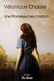 Véronique Chauvy - Une promesse bleu horizon.
