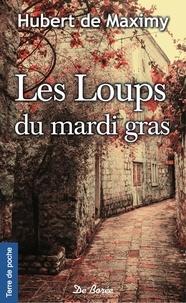 Hubert de Maximy - Les Loups du mardi gras.