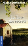 Agathe Dartigolles - La terre des secrets.