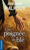 Antonin Malroux - Une poignée de blé.