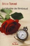 Brice Tarvel - La montre de Rimbaud.