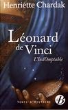 Henriette Chardak - Léonard de Vinci - L'indomptable.