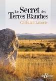 Christian Laborie - Le secret des terres blanches.