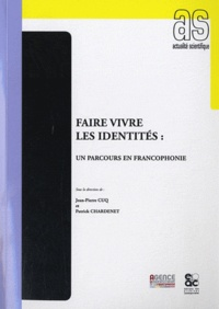 Jean-Pierre Cuq et Patrick Chardenet - Faire vivre les identités : un parcours en francophonie.