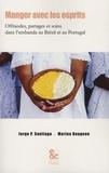 Jorge-P Santiago et Marina Rougeon - Manger avec les esprits - Offrandes, partages et soins dans l'umbanda au Brésil et au Portugal.