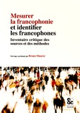 Bruno Maurer - Mesurer la francophonie et identifier les francophones - Inventaire critique des sources et des méthodes.