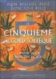 Miguel Ruiz et José Ruiz - Le cinquième accord toltèque - La voie de la maîtrise de soi.