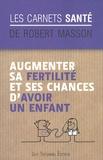 Robert Masson - Augmenter sa fertilité et ses chances d'avoir un enfant.