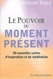 Eckhart Tolle - Le Pouvoir du moment présent - 50 nouvelles cartes d'inspiration et de médiation.