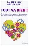 Louise-L Hay et Mona Lisa Shultz - Tout va bien ! - Soignez votre corps avec la médecine, les affirmations positives et l'intuition....