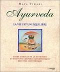 Maya Tiwari - Ayurveda - La vie est un équilibre, Guide complet de la nutrition et des types corporels ayurvédiques - recettes ayurvédiques.