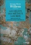 Jean-Pierre Willem - Les dégâts des métaux lourds - Prévention et détoxication naturelle.
