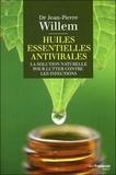 Jean-Pierre Willem - Huiles essentielles antivirales - La solution naturelle pour lutter contre les infections.