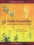 Françoise Elliott - 38 huiles essentielles pour le corps, le coeur et l'esprit - Avec 1 livre et 38 cartes.