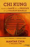Mantak Chia et William-U Wei - Chi Kung pour la santé de la protaste et la vigeur sexuelle - Manuel d'exercices et de techniques simples.