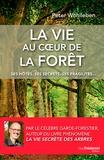 La vie au coeur de la forêt : Ses hôtes, ses secrets, ses fragilités... / Peter Wohlleben   Wohlleben, Peter (1964-....)