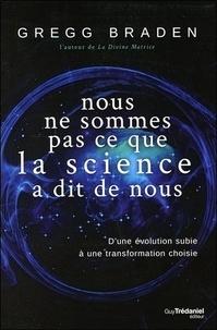 Gregg Braden - Nous ne sommes pas ce que la science a dit de nous - D'une évolution subie à une transformation choisie.