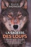 Elli-H Radinger - La sagesse des loups - Comment ils pensent, s'organisent, se soucient les uns des autres....