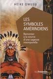 Heiku Owusu - Les symboles amérindiens - Remonter à la source d'une sagesse intemporelle.