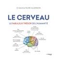 Martine Faure-Alderson - Le cerveau - Le fabuleux trésors de l'humanité.