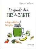Martina Krcmar - Le guide des jus santé.