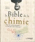 Rebecca Mileham - La Bible de la chimie - Pour les accros du genre... ou ceux qui vont le devenir!.