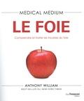 Anthony William - Medical Medium - Le foie. Comprendre et traiter les troubles du foie.