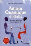 Maritzabel Claros-Ferrer - Amour quantique & réalité - Comment rencontrer l'amour de ma vie ?.