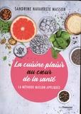 Séverine Masson - La cuisine plaisir au coeur de la santé - La méthode Masson appliquée.