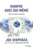 Joe Dispenza - Rompre avec soi-même - Pour se créer à nouveau.