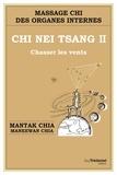 Maneewan Chia et Mantak Chia - Chi Nei Tsang II Chasser les vents.
