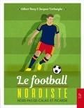 Gilbert Hocq et Jacques Verhaeghe - Le football nordiste - Nord-Pas-de-Calais et Picardie.