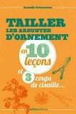 Michel Sinier et Armelle Cottenceau - Tailler les arbustes d'ornement en 10 leçons et 3 coups de cisaille....