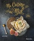 Julie Longet et Maya Barakat-Nuq - Ma Cuisine au Miel.