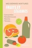 Nathalie Cousin - Mes bonnes mixtures : fruits et légumes - Maison, cuisine, santé, beauté - 100% nature.