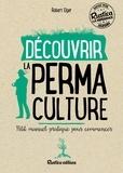 Robert Elger - Découvrir la permaculture - Petit manuel pratique pour commencer.