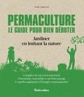 Annie Lagueyrie - Permaculture. Le guide pour bien débuter - Jardiner en imitant la nature.