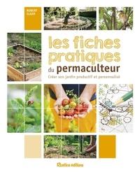 Robert Elger - Les fiches pratiques du permaculteur - Créer son jardin productif et personnalisé.