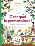 C'est quoi la permaculture ? : Observe, comprendre, imite / Mathilde Paris, Marion Tigréat   Paris, Mathilde (1979-....). Auteur