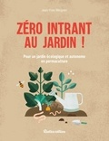 Jean-Yves Meignen - Zéro intrant au jardin ! - Pour un jardin écologique et autonome en permaculture.