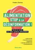 Frédéric Denhez - Alimentation, stop à la désinformation ! - Toute la vérité sur notre système alimentaire.
