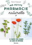 Marie d' Hennezel - Ma petite pharmacie naturelle - 25 plantes pour soigner les maux du quotidien.