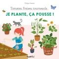 Je plante, ça pousse ! : tomates, fraises, tournesols / Philippe Asseray   Asseray, Philippe