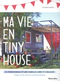 Eve Marcorelles - Ma vie en tiny house - Le témoignage d'une famille libre et engagée. Projet, art de vivre et conseils pratiques.