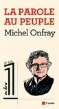 Michel Onfray - La parole au peuple.