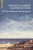 Gustave Flaubert et Maxime Du Camp - Par les champs et par les grèves - Voyage en Bretagne.