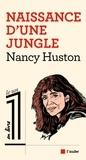 Nancy Huston - Naissance d'une jungle.