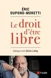 Eric Dupond-Moretti et Denis Lafay - Le droit d'être libre - Dialogue avec Denis Lafay.