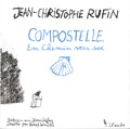 Jean-Christophe Rufin - Compostelle, en chemin vers soi.