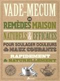 Brigitte Mars et Chrystle Fiedler - Vade-mecum des remèdes maison naturels & efficaces - Pour soulager douleurs & maux courants rapidement & naturellement.